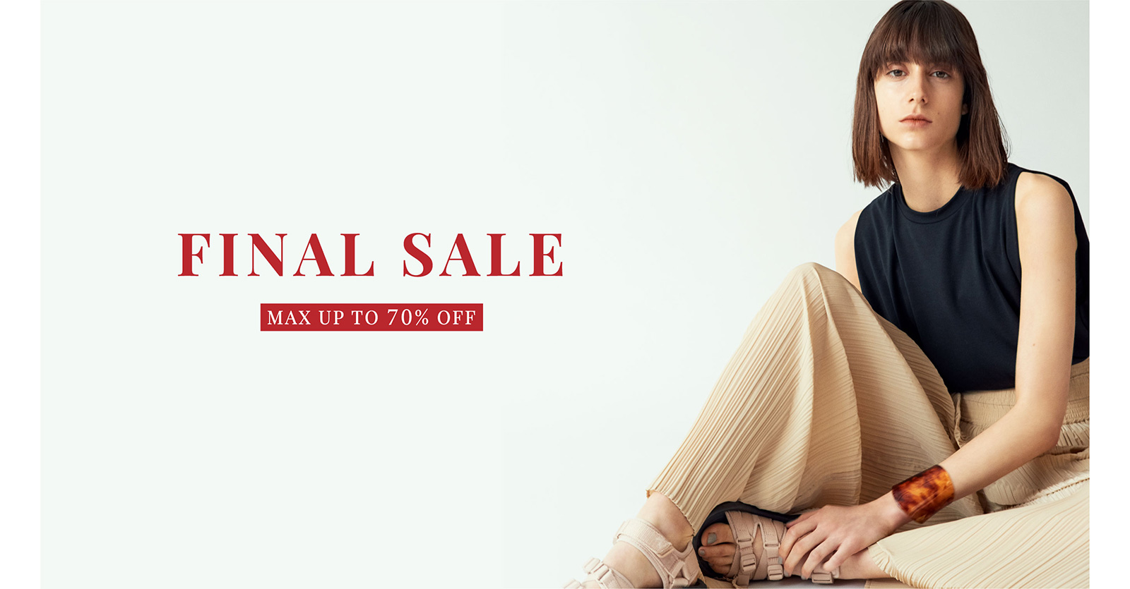 FINAL SALE MAX UP TO 70% OFF